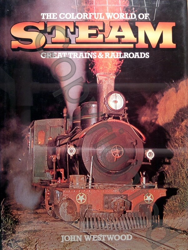 The Colorful World of Steam - Great Trains & Railroads