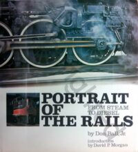 Portrait of the Rails - From Steam to Diesel